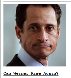 Drudge headline:  Can Weiner rise again?