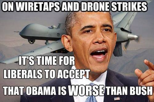 Obama is worse than Bush on wiretaps and drone strikes