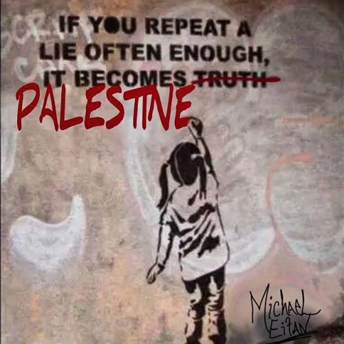If you repeat a lie often enough it becomes Palestine