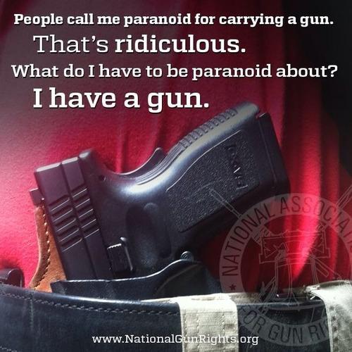 Not paranoid if you have a gun