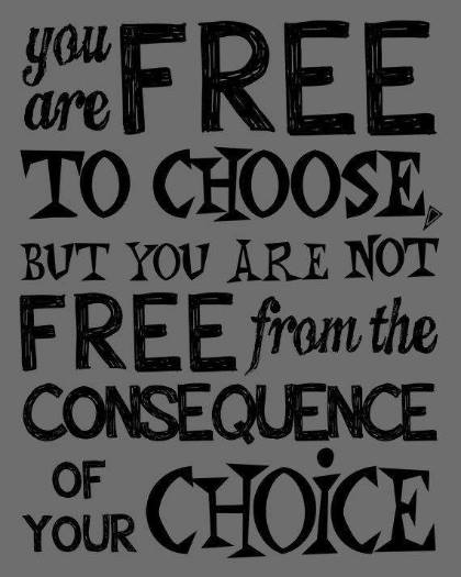 Freedom of choice doesn't mean freedom from consequences