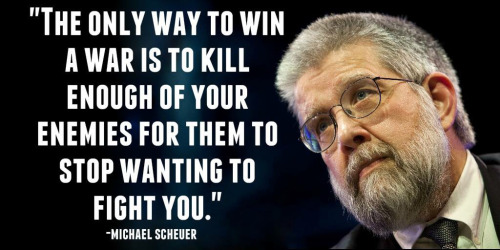 Scheuer war to win war is kill your enemies until they give up