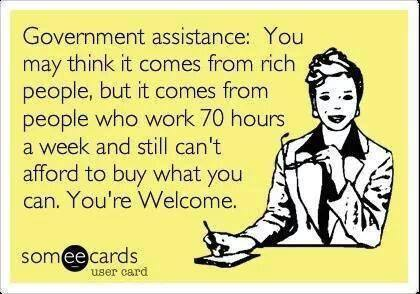 Government assistance paid for by hard workers