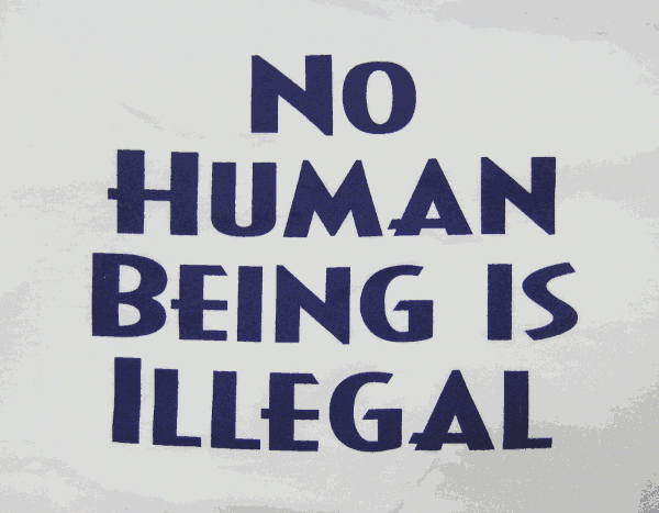 Illegal aliens No human being is illegal